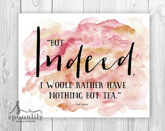 Jane Austen Tea Quote, Jane Austen Typography Poster, Jane Austen Wall Art, But Indeed I would rather have nothing but tea, Tea Quote Art