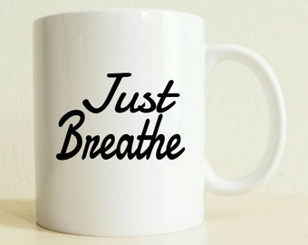 Just Breathe Mug | Inspiration Mug | Motivation |  Relaxation | Gift for Her | Gift for Him | College Student Gift