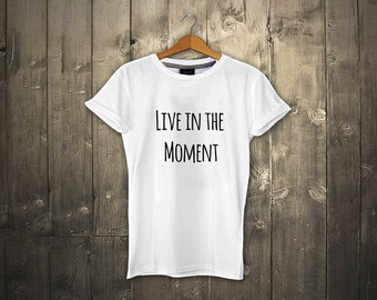 Live In The Moment cool Quote T-Shirt