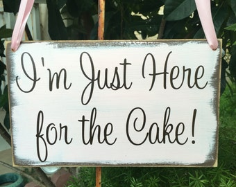 I'm Just Here for the Cake! | Cake Wedding Sign | Ring Bearer Sign | Funny Wedding Sign | I Want Cake Sign | Flower Girl | Humorous Wedding