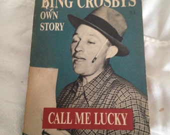 Bing Crosby - Call Me Lucky  Bing Crosby's Own Story as told by Pete Martin 1953 First Printing