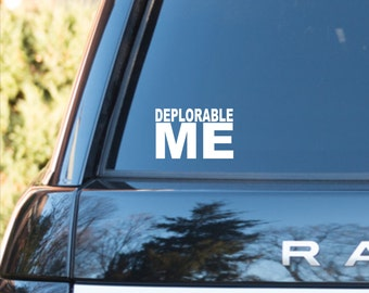 Deplorable Me decal, vinyl deplorable me sticker, deplorable me Trump decal, Trump supporter decal, anti hillary decal, Deplorable me, Trump