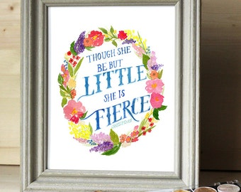 "5x7 PRINT ""Though she be but little she is fierce""  Shakespeare"