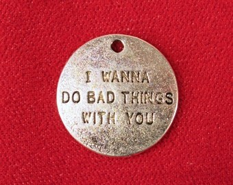 "5pc ""I wanna do bad things with you"" charms in antique silver style (BC981)"