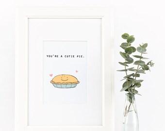 You're a Cutie Pie, Print