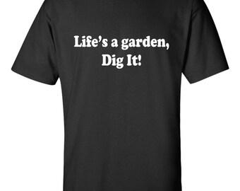 Life's a Garden Dig It Men's T-shirt Inspirational Saying Joe Dirt Movie Tee