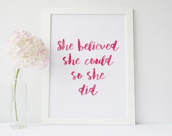 She believed she could so she did Print - 3x colours to choose - Watercolour Type Quote Poster - Pink, Black or Aqua
