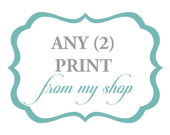Your choice of any 2 prints from my shop - You choose the prints and colors - Mix and Match