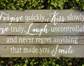 Forgive Quickly, Kiss Slowly, Wood Sign, Rustic Art, Reclaimed Wood Sign