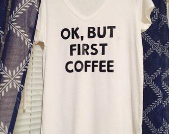 Ok but first coffee tee shirt women's