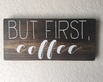 "But First Coffee - Coffee Sign - Coffee - Kitchen Sign - Kitchen Decor - Coffee Theme - Rustic Signs - Wood Signs - (5.5"" x 12"")"