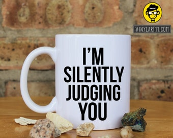I'm Silently Judging You  Ceramic Coffee Mug,Great Gift, perfect Gift, Happy Birthday, christmas gifts