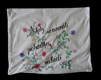 "Vintage Czechoslovakian handmade pillowcase -- embroidered flowers and ""Nikdy Se Nevrátí Pohádka Mládí"" -- 20x16 inches / 50x40 cm"