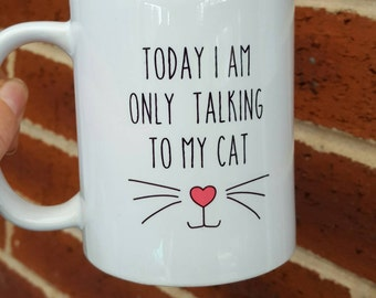 Cat lover mug Today I am only talking to my cat gift birthday
