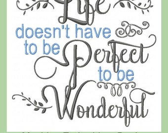 Life Doesn't have to be Perfect to be Wonderful - Machine Embroidery Design