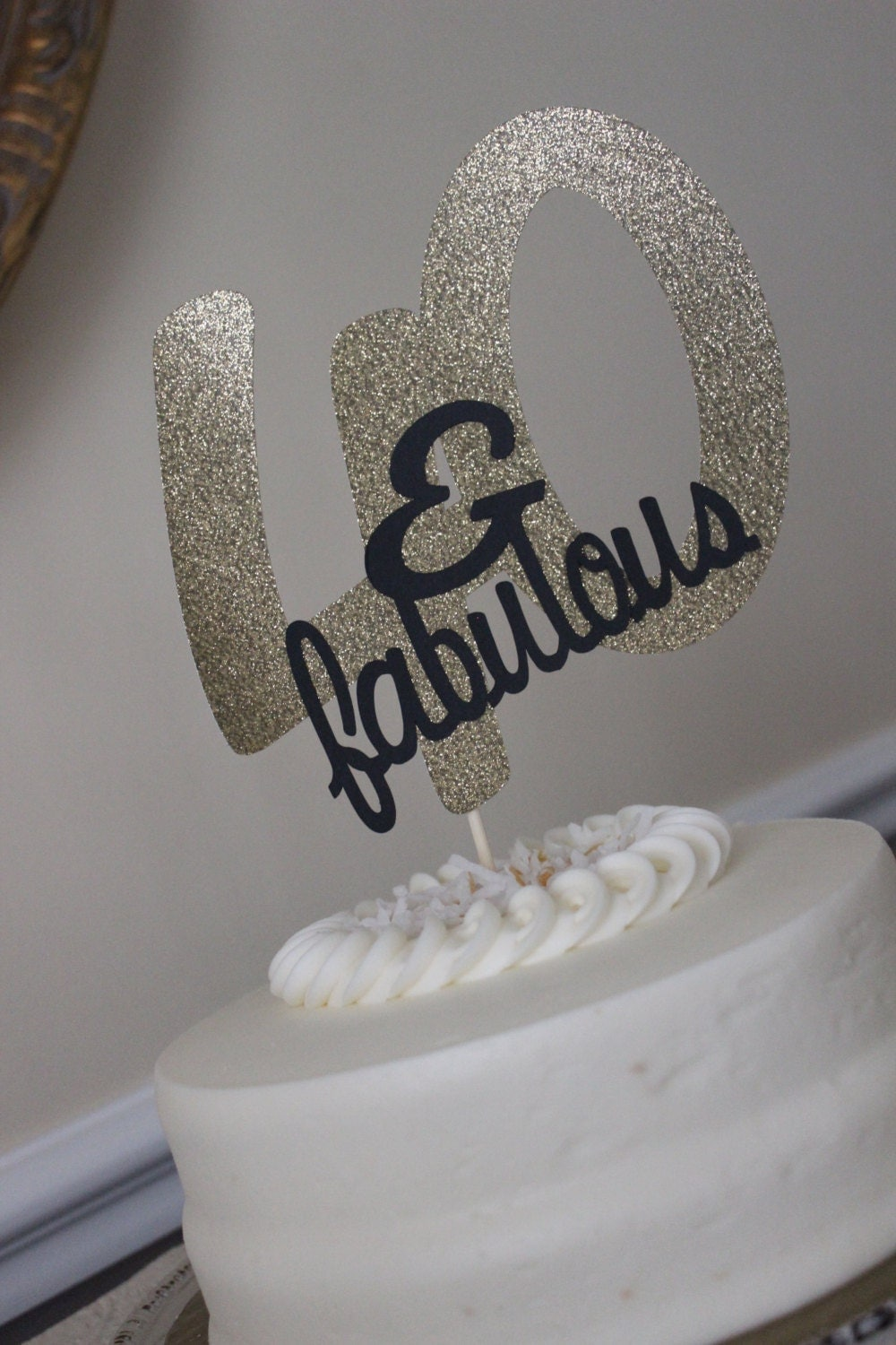40 and Fabulous Cake Topper Gold Glitter Forty Cake Topper