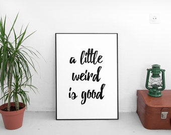 A Little Weird is Good Printable Art, Inspirational & Motivational Typography Print, Instant Download, Wall Art Quote