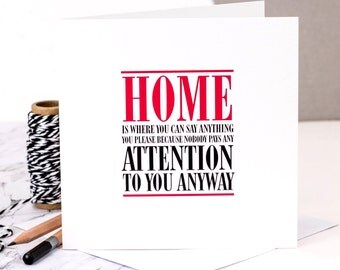 Funny New Home Card; 'Home Is Where You Can Saying Anything...'; Housewarming Card; Funny Home Card; GC312