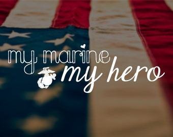 My Marine My Hero Vinyl Decal, Window Decal, Car Decal, Laptop Decal