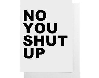 no you shut up note card