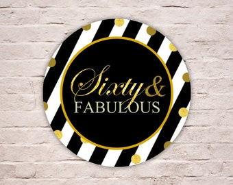 Digital Sixty & Fabulous Labels, Gold Glitters 60th Birthday Label, Black and White Stripes Party Favor Tag, Fabulous at 60 Topper Printable