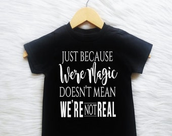 ALL SIZES Customizable Colors Men Women Children Just Because We're Magic Doesn't mean we're not real