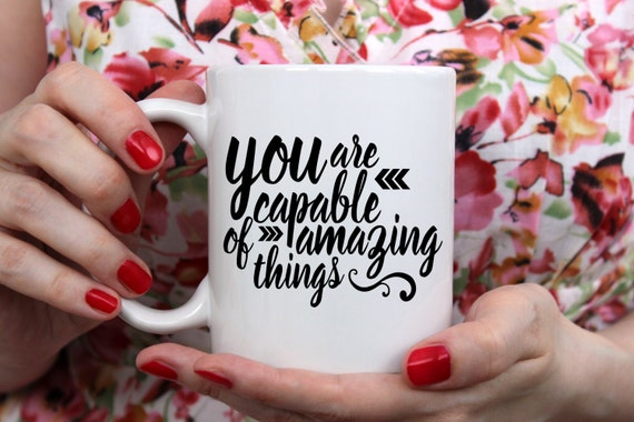 You Are Capable of Amazing Things | Inspirational Gift | Message Mugs | 11 oz.