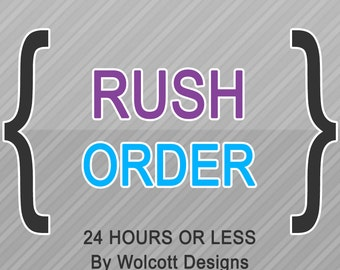 Rush Order - 24 Hours or less