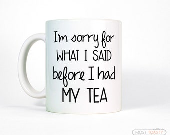 Funny Tea Cup I'm Sorry For What I Said Before I Had My Tea Mug Funny Mug Funny Tea Gift Big Cup Coworker Gift