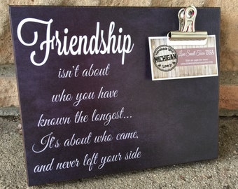Friendship Quote, Friendship Isn't About Who You've Known The Longest.. It's About Who Came And Never Left Your Side, Gift For Friends,