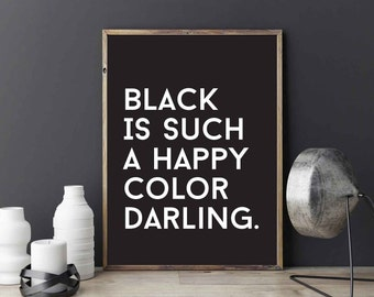 "Typography Print ""Black Is Such A Happy Color Darling"", Wall Decor, Funny Print, Wall Art, Black and White, Typography Poster, A1 print."