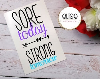 Sore Today Strong Tomorrow Vinyl Decal / Water Bottle Decal / Tumbler Decal / Workout Decal / Exercise Decal / No Tracker / Customizable