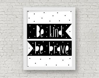 Be Kind Be Brave Print // Art Print // Printable Art // Printable // Kids Decor // Kids Art // Black and White Art // Kids Printable