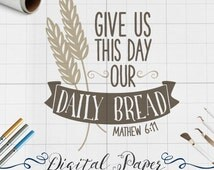 Bible Scripture Svg, Give Us This Day Our Daily Bread Svg, Svg Files, Dxf, Png, Svg Files for Cricut, Svg Files For Silhouette, Clip Art