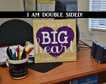 It Takes a Big Heart to Shape Little Minds - Teacher Appreciation Gift - Personalized DOUBLE SIDED. Hand Painted, Solid Wood Sign - Custom!