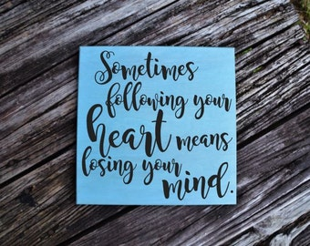 Sometimes Following Your Heart Means Losing Your Mind - Funny Quote Sign. Wood, Hand Painted 1-Sided Sign. Custom Made - Options Available!!