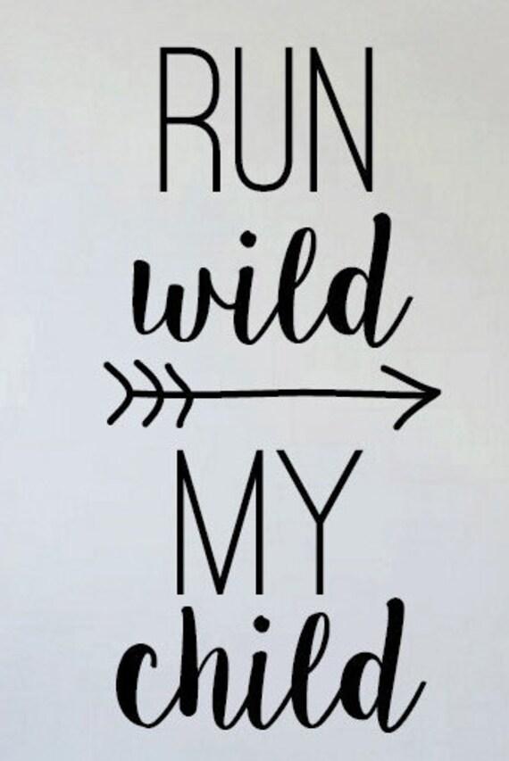 Run Wild My Child Vinyl Decal Sticker Wall By