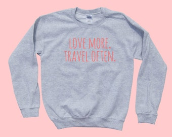 Love More. Travel Often. - Crewneck Sweater