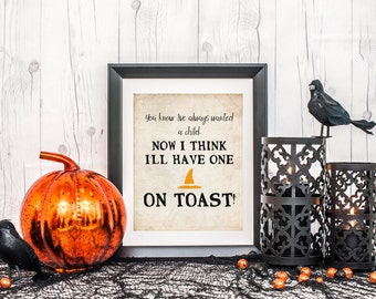 I've always wanted a child, I'll have one as toast, Hocus pocus quote, digital download, halloween decor, hocus pocus sign, halloween sign