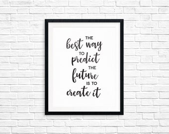 Inspirational Quote, The Best Way to Predict the Future is to Create It, Printable Art, Typography Prints, Digital Download Quote Printables