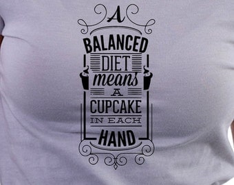 Ladies T-Shirt with Balanced Diet Cupcake print, Balanced Diet Funny Printed T-Shirt, Funny Print Cupcake Diet Print T_shirt, Cupcake Shirt.