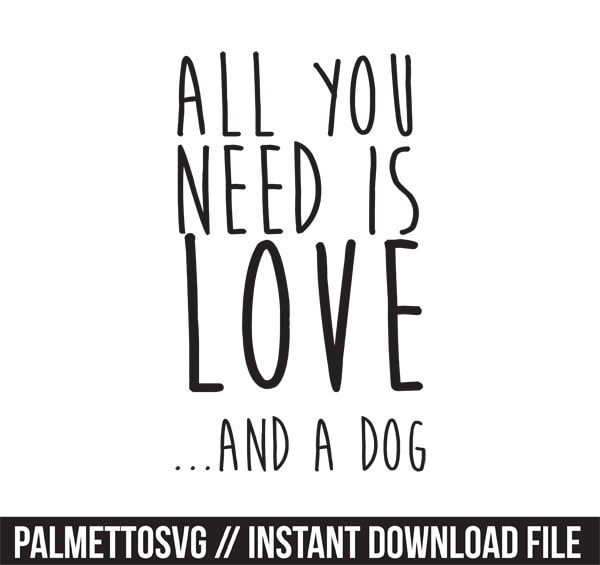 Download all you need is love and a dog svg dxf file instant download
