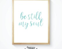 Be Still My Soul, Printable 8x10, Instant Download