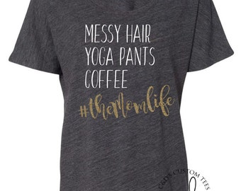 Messy Hair Yoga Pants Coffee Shirt  - The Mom Life Shirt - Mama Shirt - Mom Tee - Mom Shirt - Womens Tee - Womens Shirt - Trendy Shirt