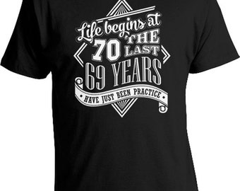 70th Birthday Gift Ideas 70th Birthday T Shirt Bday Gift Life Begins At 70 The Last 69 Years Have Just Been Practice Mens Ladies Tee DAT-489