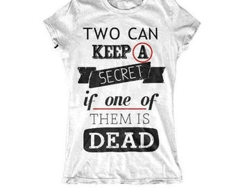 Two Can Keep A Secret If One Of Them Is Dead Hipster Tumblr Lady Fit Statement Tee