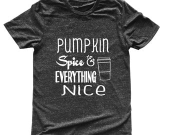 Unisex Tri-Blend T-Shirt Pumpkin Spice and Everything Nice