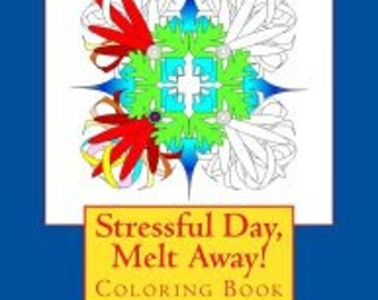 Stressful Day, Melt Away: Adult Coloring Book
