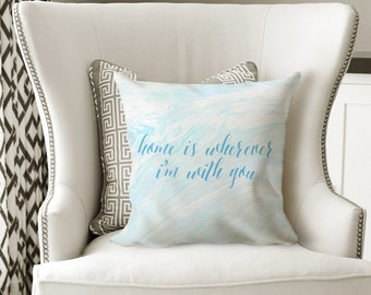 Home Is Wherever I'm With You Marble Pillow 18x18 Throw Pillow Home Decor Pillow Blue Gray Calligraphy Cushion