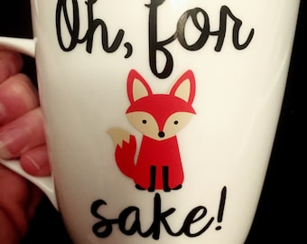 Oh For Fox Sake, birthday Gift, Fox mug, Fox Sake Quote, Fox sake mug, Funny Mug, Funny Coffee Cup, Fox Coffee Mug, gift for best friend